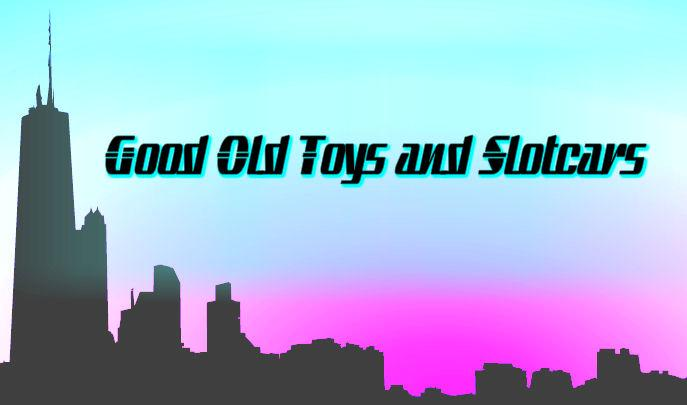 Good Old Toys and Slotcars