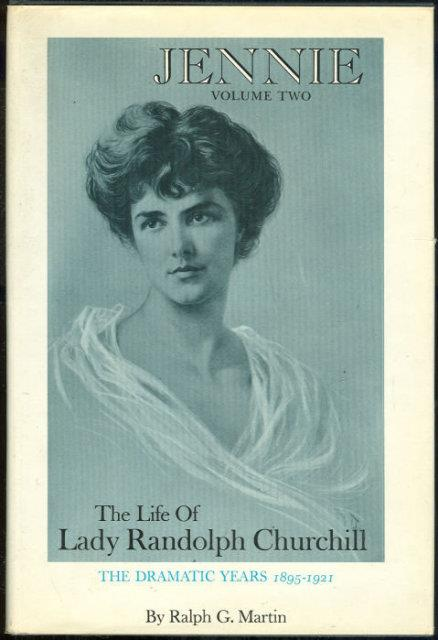 JENNIE VOLUME TWO The Life of Lady Randolph Churchill. the Dramatic Years 1895-1921., Martin, Ralph G.
