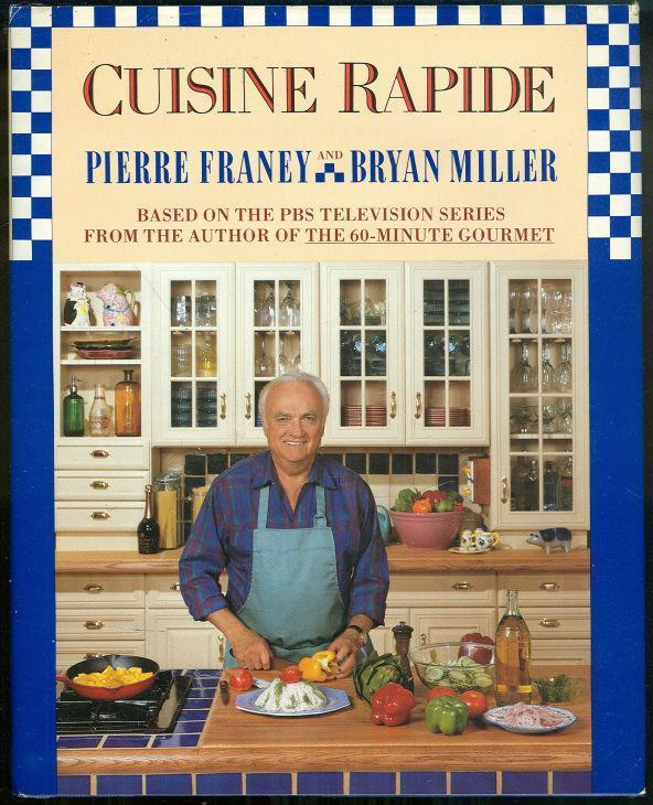 CUISINE RAPIDE Based on the P B S Television Series, Franey, Pierre