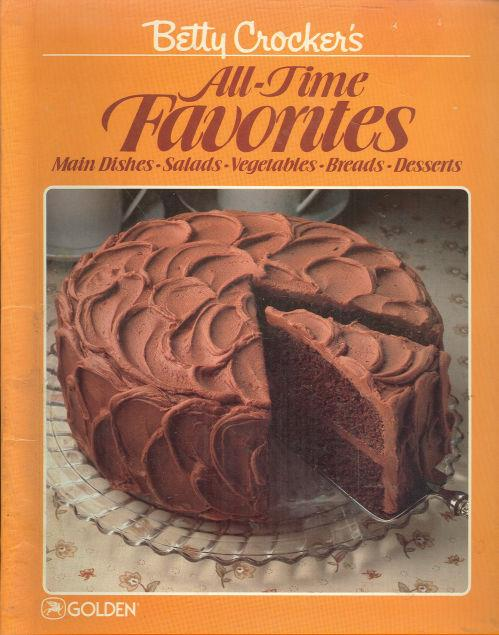 BETTY CROCKER'S ALL-TIME FAVORITES Main Dishes, Salads, Vegetables, Breads and Desserts, Betty Crocker