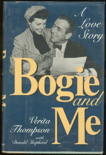 BOGIE AND ME The Love Story of Humphrey Bogart and Verita Thompson, Thompson, Verita