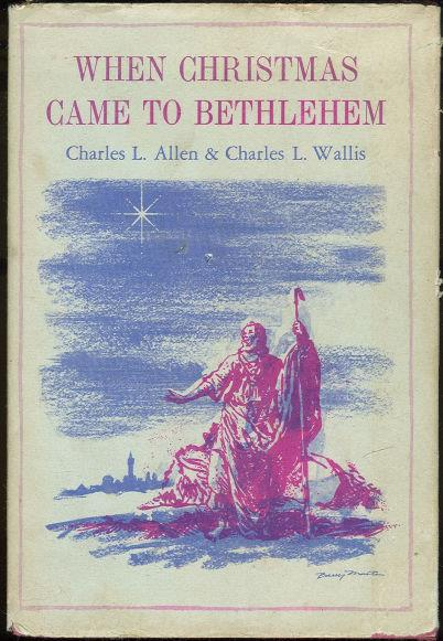 WHEN CHRISTMAS CAME TO BETHLEHEM, Allen, Charles and Charles Wallis