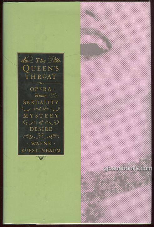 QUEEN'S THROAT Opera, Homosexuality, and the Mystery of Desire, Koestenbaum, Wayne
