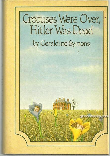 CROCUSES WERE OVER, HITLER WAS DEAD, Symons, Geraldine