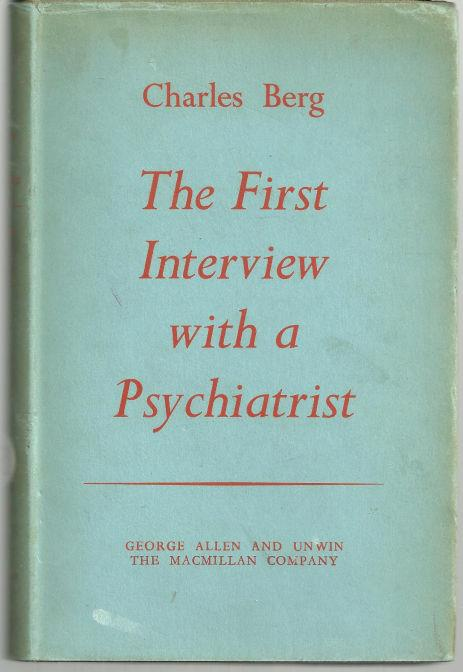 FIRST INTERVIEW WITH A PSYCHIATRIST AND THE UNCONSCIOUS PSYCHOLOGY OF ALL INTERVIEWS, Berg, Charles