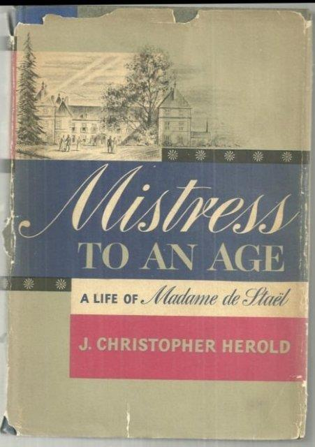 MISTRESS TO AN AGE A Life of Madame De Stael, Herold, J.