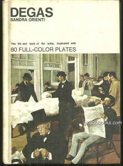 DEGAS The Life and Work of the Artist Illustrated with 80 Full Color Plates, Orienti, Sandra