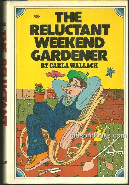 RELUCTANT WEEKEND GARDENER, Wallach, Carla