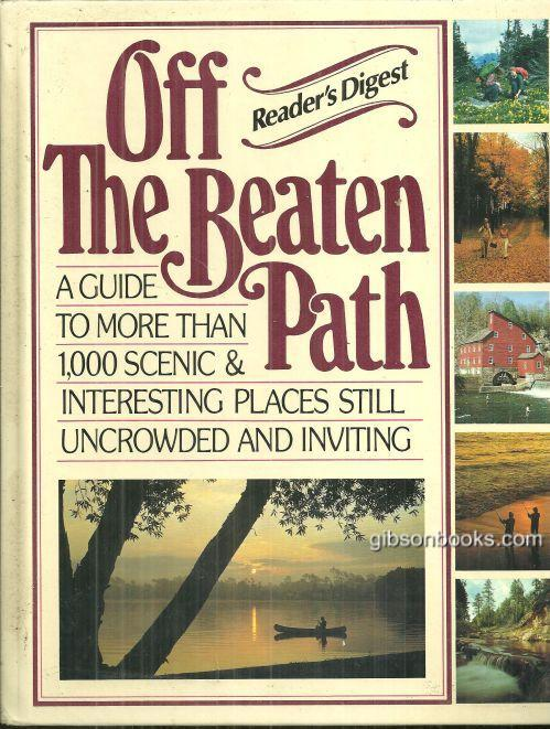 OFF THE BEATEN PATH A Guide to More Than 1,000 Scenic and Interesting Places Still Uncrowded and Inviting, Reader's Digest