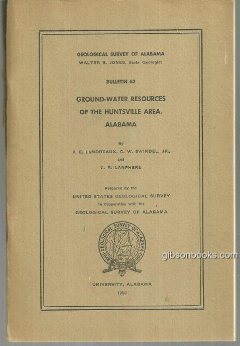 GROUND WATER RESOURCES OF THE HUNTSVILLE AREA, ALABAMA: GEOLOGICAL SURVEY OF ALABAMA, BULLETIN #62, Lamoreaux, P. E.
