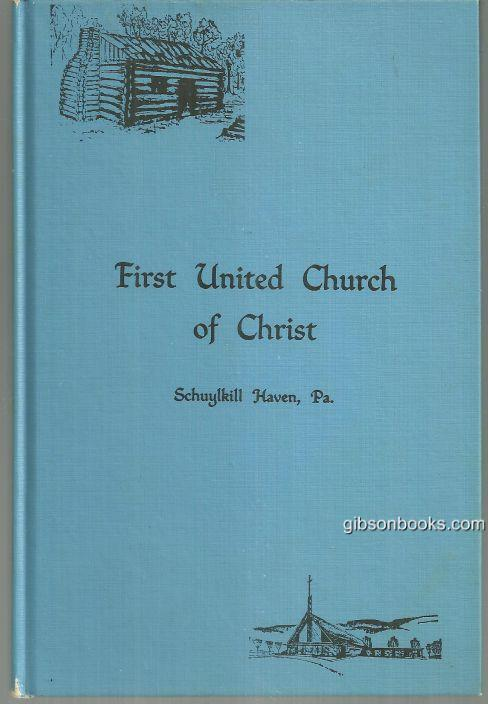 HISTORY OF THE FIRST EVANGELICAL AND REFORMED CHURCH (UNITED CHURCH OF CHRIST) : FORMERLY KNOWN AS JERUSALEM CHURCH, COMMONLY KNOWN AS THE WHITE CHURCH, SCHUYLKILL HAVEN, PENNSYLVANIA, Schimpf, Dale