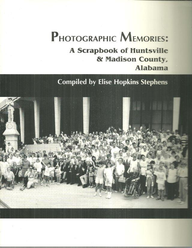 PHOTOGRAPHIC MEMORIES A Scrapbook of Huntsville and Madison County, Alabama, Stephens, Elise Hopkins