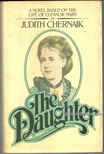 DAUGHTER A Novel Based on the Life of Eleanor Marx, Chernaik, Judith