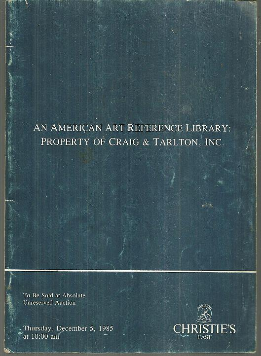 AMERICAN ART REFERENCE LIBRARY. PROPERTY OF CRAIG & TARLTON INC. Tuesday, December 5, 1985, Christie's