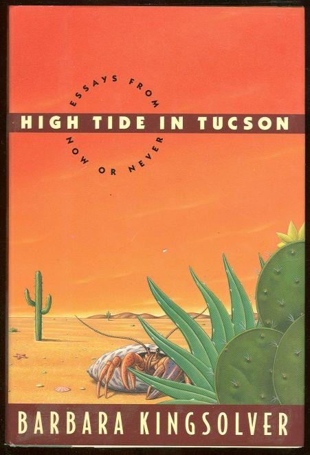 HIGH TIDE IN TUCSON Essay from Now or Never, Kingsolver, Barbara