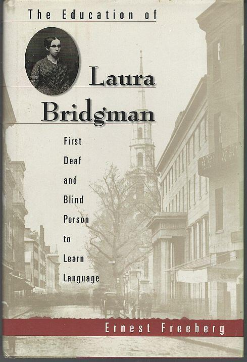 EDUCATION OF LAURA BRIDGMAN First Deaf and Blind Person to Learn Language, Freeberg, Ernest