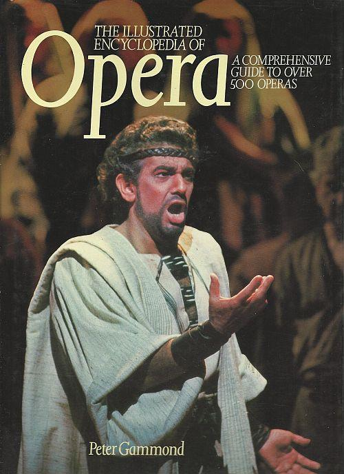 ILLUSTRATED ENCYCLOPEDIA OF OPERA A Comprehensive Guide to over 500 Operas, Gammond, Peter