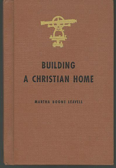 BUILDING A CHRISTIAN HOME, Leavell, Martha Boone