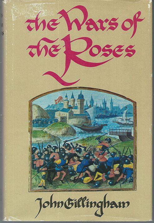 WARS OF THE ROSES Peace and Conflict in Fifteenth-Century England, Gillingham, John