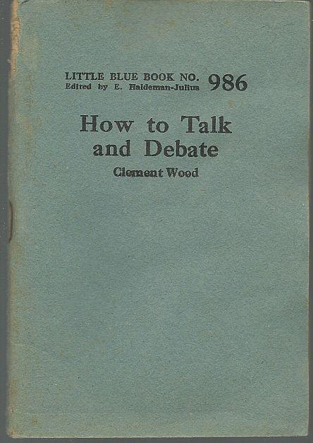 HOW TO TALK AND DEBATE, Wood, Clement