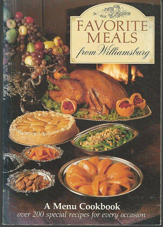 FAVORITE MEALS FROM WILLIAMSBURG A Menu Cookbook over 200 Special Recipes for Every Occasion, Turgeon, Charlotte