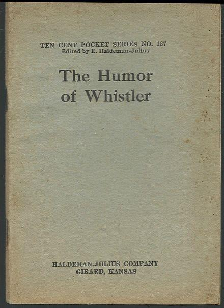 HUMOR OF WHISTLER, Haldeman-Julius, E. editor