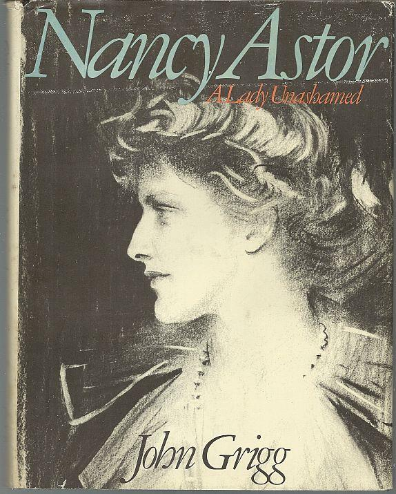 NANCY ASTOR A Lady Unshamed, Grigg, John