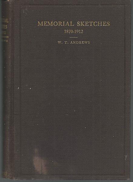 MEMORIAL SKETCHES OF THE LIVES AND LABORS OF THE DECEASED MINISTERS OF THE NORTH ALABAMA CONFERENCE METHODIST EPISCOPAL CHURCH SOUTH 1870-1912, Andrews, W. T. compiled and edited by