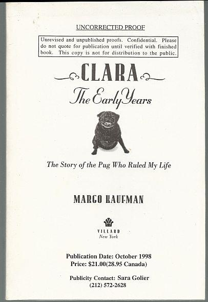CLARA THE EARLY YEARS The Story of the Pug Who Ruled My Life, Kaufman, Margo