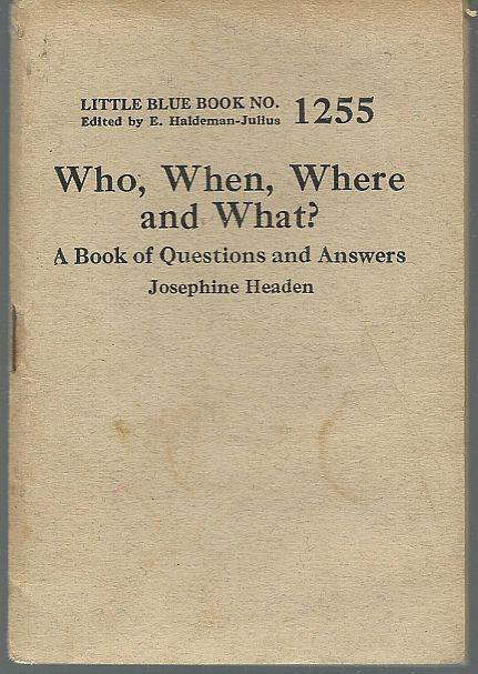 WHO, WHEN, WHERE AND WHAT A Book of Questions and Answers, Headen, Josephine