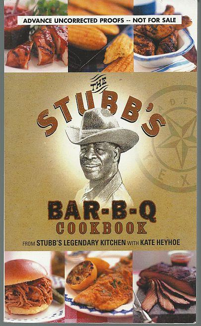 STUBB'S BAR-B-Q COOKBOOK From Stubb's Legendary Kitchen, Stubblefield, Christopher and Kate Heyhoe