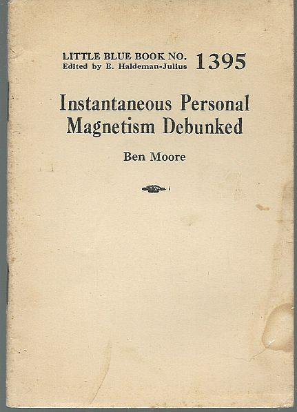 INSTANTANEOUS PERSONAL MAGNETISM DEBUNKED, Moore, Ben