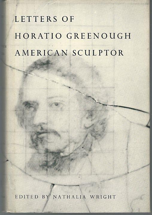 LETTERS OF HORATIO GREENOUGH, AMERICAN SCULPTOR, Wright, Nathalia editor