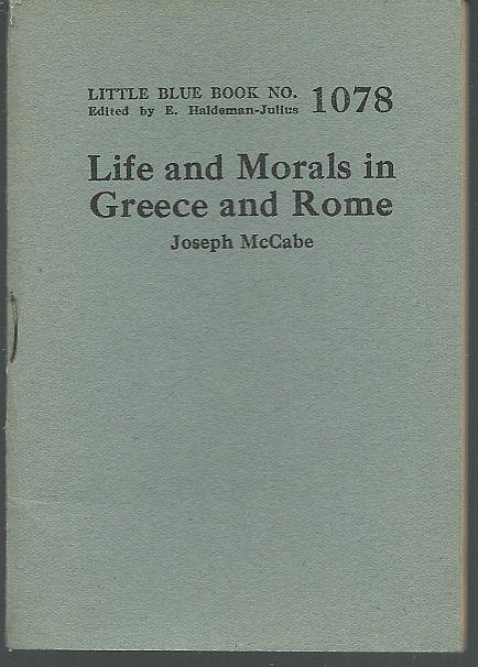 LIFE AND MORALS IN GREECE AND ROME, McCabe, Joseph