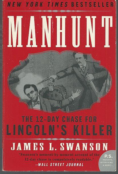 MANHUNT The Twelve-Day Chase for Lincoln's Killer, Swanson, James
