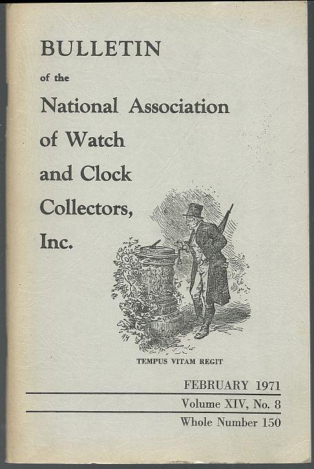 BULLETIN OF THE NATIONAL ASSOCIATION OF WATCH AND CLOCK COLLECTORS, INC., FEBRUARY 1971, National Association Of Watch and Clock Collectors