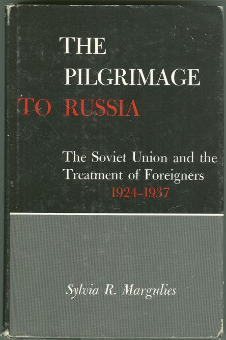 PILGRIMAGE TO RUSSIA The Soviet Union and the Treatment of Foreigners 1924-1937, Margulies, Sylvia