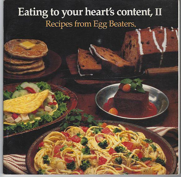 EATING TO YOUR HEART'S CONTENT II Recipes from Egg Beaters, Egg Beaters