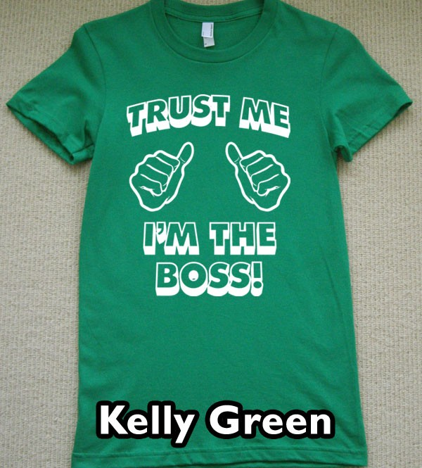 trust me im the BOSS WOMENS T Shirt funny college Tee