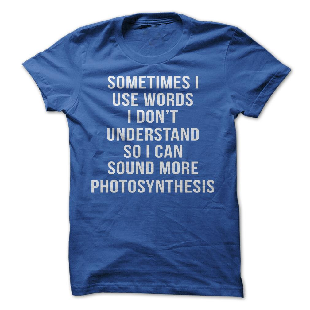 Photosynthesis - Funny T-Shirt Short Sleeve 100% Cotton Words Humor Joke