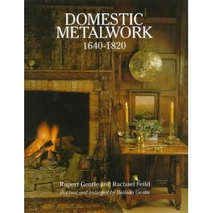 Domestic Metalwork, 1640-1820, Gentle & Feild, 1994