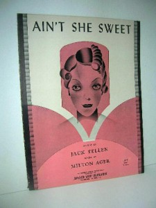 aint she sweet  words and music by  lyrics  jack yellen music  milton ager