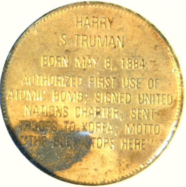 Harry's Truman Coins Token http://www.ebay.com/itm/Harry-S-Truman-US-MINT-Commemorative-Bronze-Medal-Token-Coin-/140650995974