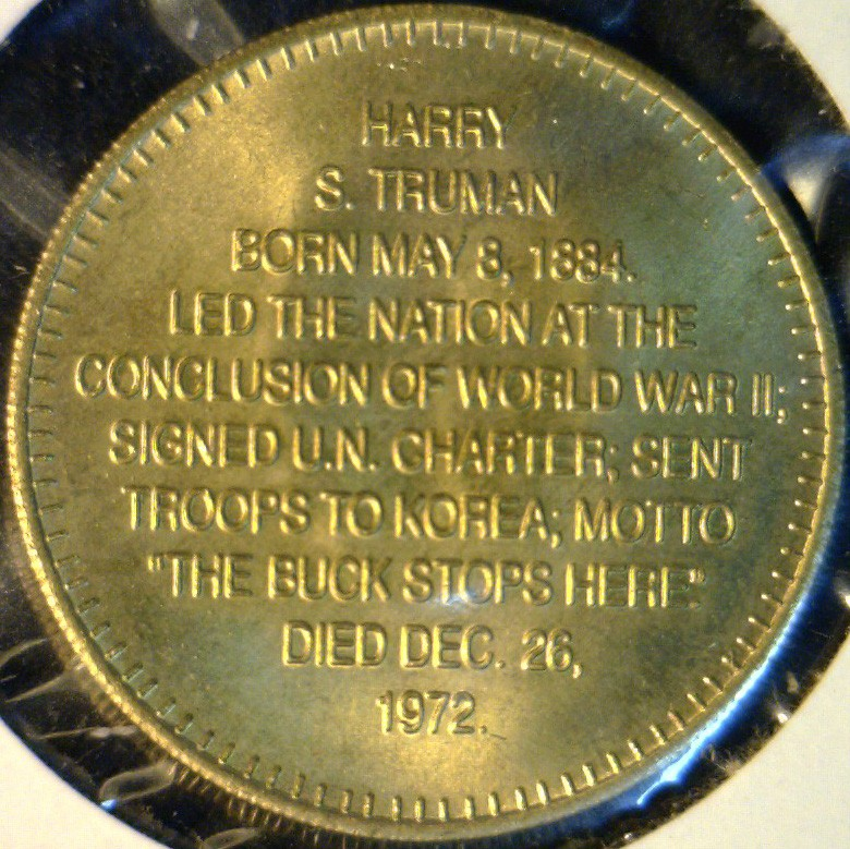 Harry's Truman Coins Token http://www.ebay.com/itm/Harry-S-Truman-MINT-Commemorative-Bronze-Medal-Token-Coin-/120892774021