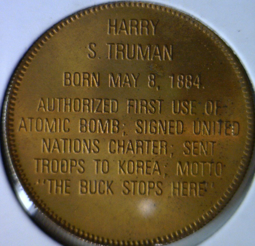 Harry's Truman Coins Token http://www.ebay.com/itm/Harry-S-Truman-Franklin-MINT-Commemorative-Bronze-Medal-Token-Coin-/140950854030