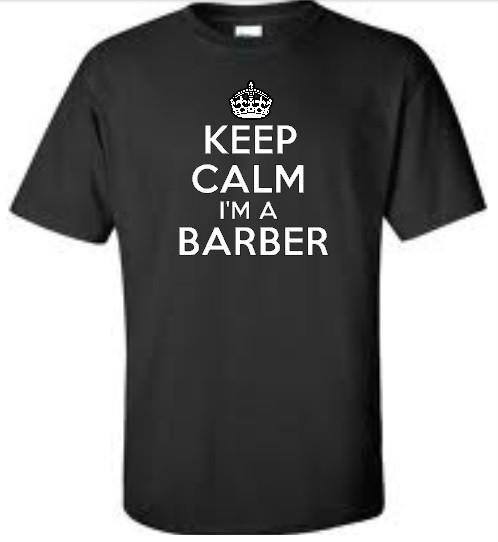 Keep Calm IM A Barber Mens T Shirt Tee More Colors eBay