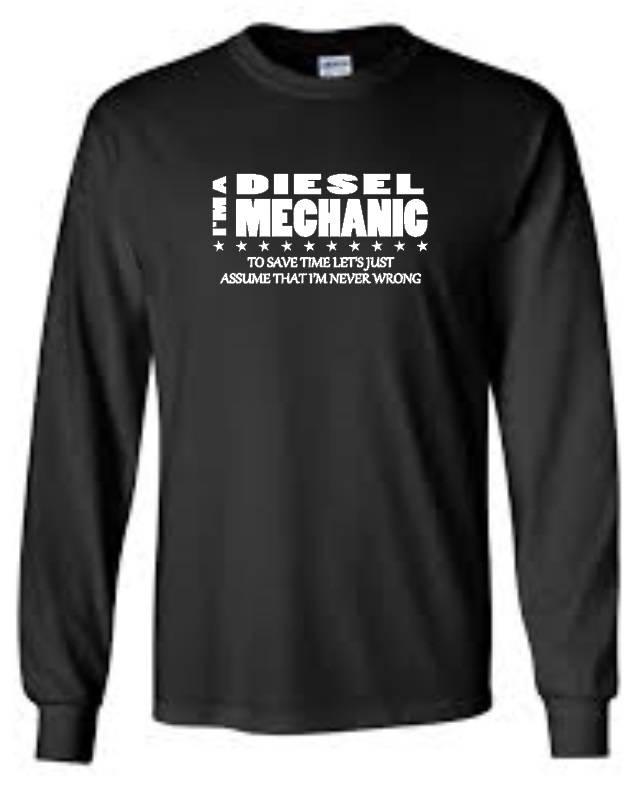 I 39 M A Diesel Mechanic I 39 M Never Wrong Long Sleeve T Shirt