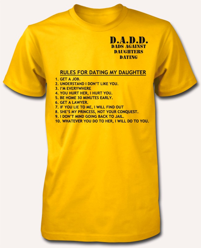 dating daughter shirts Shop rules for dating my daughter 1 don't date my daughter - t-shirts & hoodies dating tshits t-shirts designed by shamala as well as other dating tshits merchandise at teepublic.