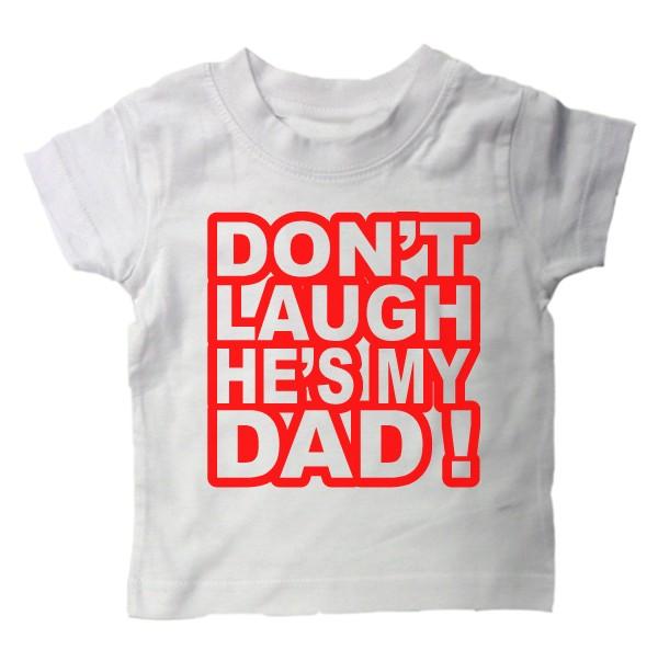 Baby Shirt Don Laugh Dad Funny Slogan Kids