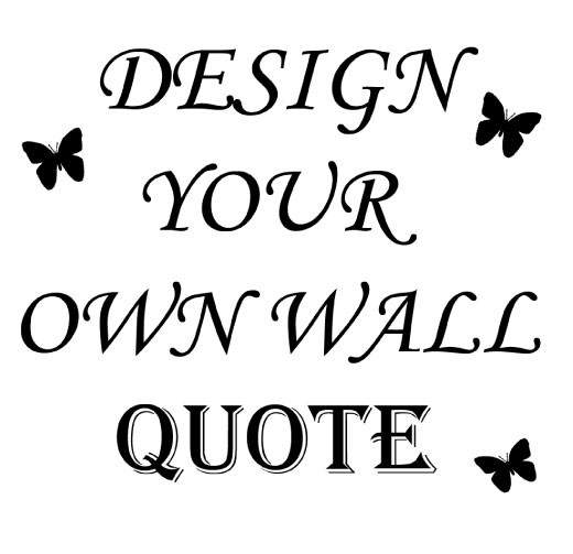 Design your own quote with without butterflies stickers for Design your own wall mural